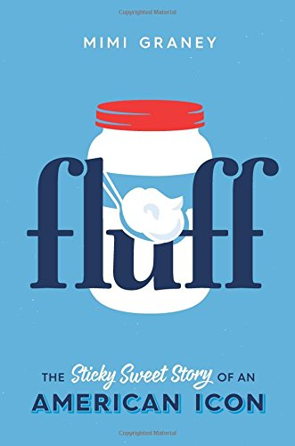 Fluff: The Sticky Sweet Story of an American Icon by Mimi Graney