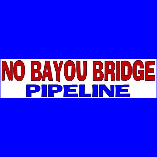 NO BAYOU BRIDGE PIPELINE Bumper Sticker BUY 2 GET 1 FREE