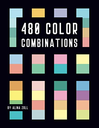 480 Color Combinations: 8.5 x 11 Reference Book for Artists, Graphic Designers, Coloring Book Lovers, Drawing and Painting Students (Color Schemes) ()