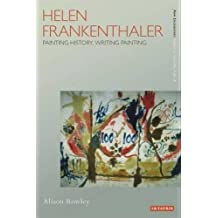 Helen Frankenthaler: Painting History, Writing Painting (New Encounters: Arts, Cultures, Concepts) by Alison Rowley (2007-08-29)