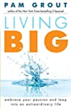 Living Big: Embrace Your Passion and Leap Into an Extraordinary Life (For Readers of The Course in Miracles Experiment and Thank & Grow Rich)