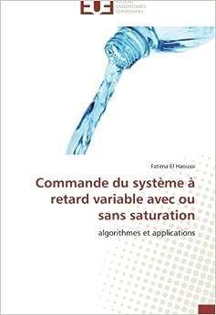 Commande du système à retard variable avec ou sans saturation: algorithmes et applications (Omn.Univ.Europ.)