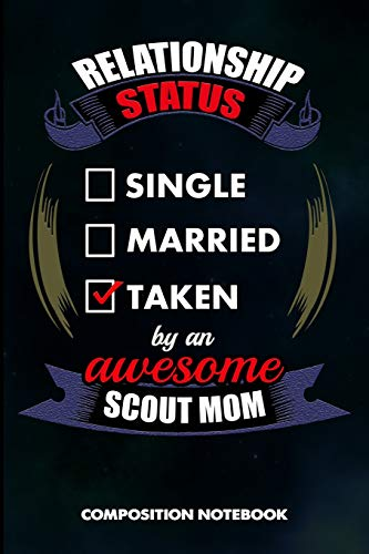 Relationship Status Single Married Taken by an Awesome Scout Mom: Composition Notebook, Birthday Journal Gift for Scouting Mothers, Adventure Lovers to write on por M. Shafiq