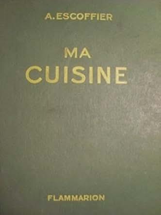 Toutes les recettes d 39 auguste escoffier ma cuisine for Auguste escoffier ma cuisine