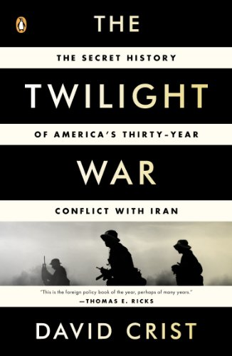 The Twilight War: The Secret History of America's Thirty-Year Conflict with Iran by [Crist, David]