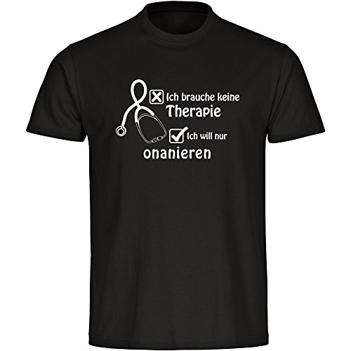 T-Shirt Ich brauche keine Therapie ich will nur onanieren schwarz Herren Gr. S bis 5XL