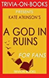 Trivia: A God in Ruins: By Kate Atkinson (Trivia-On-Books)