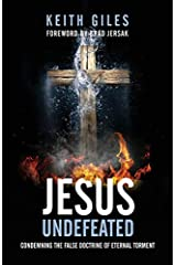 Jesus Undefeated: Condemning the False Doctrine of Eternal Torment Paperback