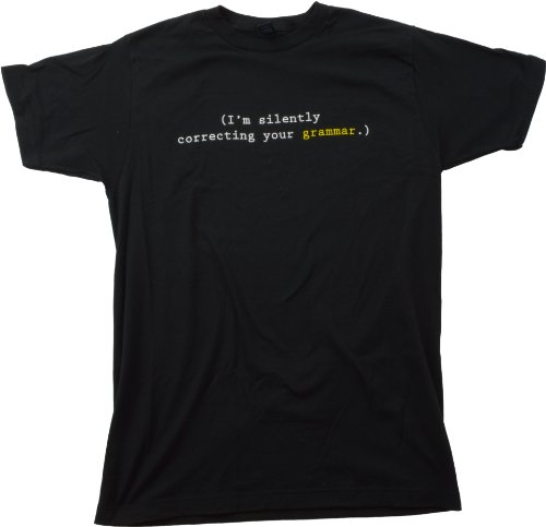(I'm silently correcting your grammar.) Unisex T-shirt