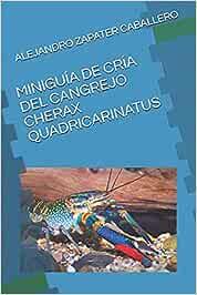 MINIGUÍA DE CRÍA DEL CANGREJO CHERAX QUADRICARINATUS