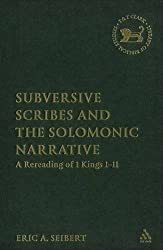 Subversive Scribes and the Solomonic Narrative: A Rereading of 1 Kings 1-11 (The Library of Hebrew Bible/Old Testament Studies) by Eric A. Seibert (2006-08-15)