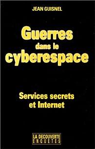 Guerres dans le cyberespace par Jean Guisnel
