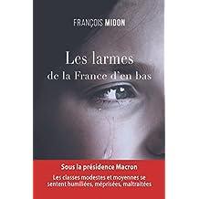Les larmes de la France d'en bas: Sous la présidence Macron, les classes modestes et moyennes se sentent humiliées, méprisées, maltraitées