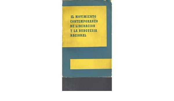 El Movimiento Contemporaneo De Liberacion Y La Burguesia Nacional Recopilacion De Articulos Basados En Los Materiales Del Intercambio De Opiniones: I. ...