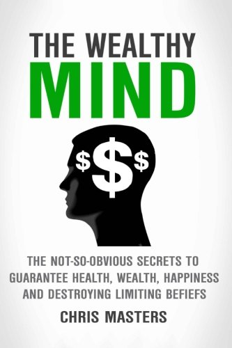 41RQ9QZw9yL - The Wealthy Mind: The Not-So-Obvious Secrets To Guarantee Health, Wealth, Happin: The Not-So-Obvious Secrets To Guarantee Health, Wealth, Happiness And Destroying Limiting Beliefs