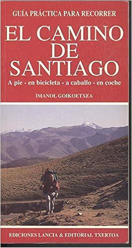 Guia practica para recorrer el camino de Santiago. a pie, en bicicleta, a caballo, en coche: Amazon.es: Goikoetxea, Imanol: Libros