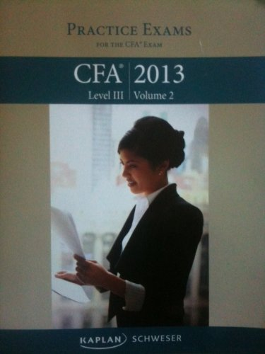 Schweser Notes 2013 CFA: Practice Exams, Level 3, Volume 2