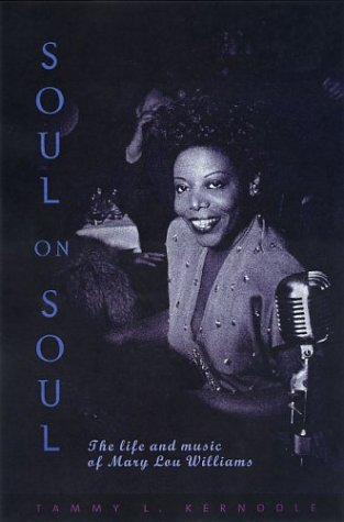 Soul On Soul: The Life And Music Of Mary Lou Williams