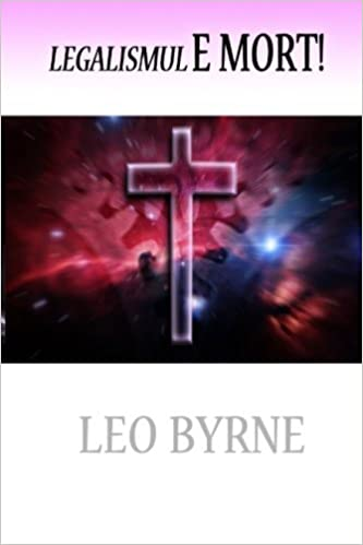 Book Legalismul E Mort! by Leo Byrne (2016-04-07)