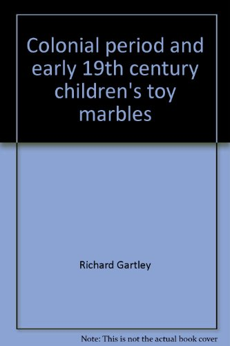 19th Century Marble (Colonial period and early 19th century children's toy marbles: History and identifications for the archaeologist and collector)
