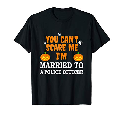 Can't Scare Me Married a Police Officer Scary Halloween Cop T-Shirt -