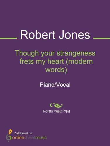Though your strangeness frets my heart (modern words)