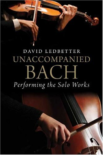 Descargar Libro Unaccompanied Bach: Performing The Solo Works Dr David Ledbetter