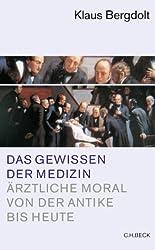Das Gewissen der Medizin. Ärztliche Moral von der Antike bis heute