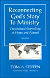 Reconnecting God's Story to Ministry : Crosscultural Storytelling at Home and Abroad, Steffen, Tom A., 1882757033