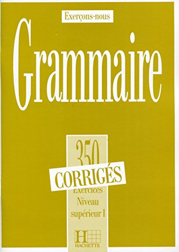 350 Exercices Grammaire - Superieur 1 Corriges (Collection Exerçons-nous (350 Exercices)) (French Edition)