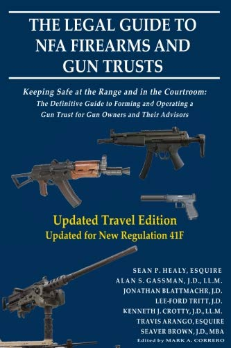 The Legal Guide to NFA Firearms and Gun Trusts: Updated Travel Edition