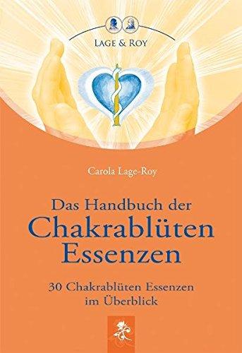 Das Handbuch Der Chakrablüten Essenzen 30 Chakrablüten Essenzen Im überblick Lage Roy Carola 9783929108330 Amazon Com Books