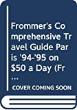 img - for Frommer's Comprehensive Travel Guide Paris '94-'95 on $50 a Day (Frommer's Budget Travel Guide) book / textbook / text book