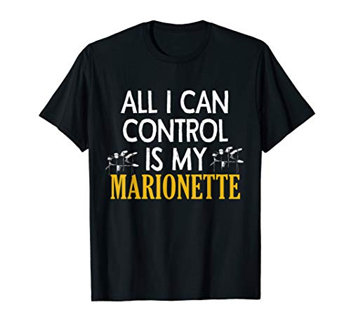 All I Can Control Is My Marionette Shirt Funny Apparel ()