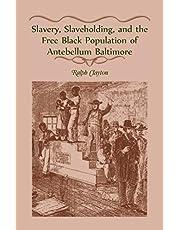 Slavery, Slaveholding, and the Free Black Population of Antebellum Baltimore