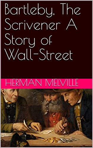 bartleby the scrivener a story of wall-street summary
