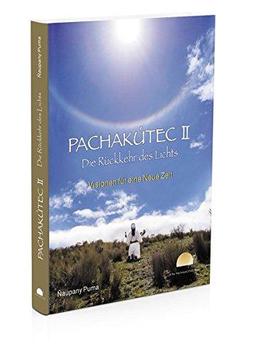 PACHAKÚTEC II – Die Rückkehr des Lichts, Visionen für eine Neue Zeit: Das neue PACHAKÚTEC-Buch