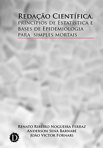 Redação Científica, princípios de Estatística e bases de Epidemiologia para simples mortais (Portuguese Edition)