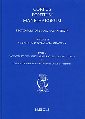 Dictionary of Manichaean Texts: Volume III, 2: Texts from Central Asia and China (Texts in Sogdian and Bactrian) (Corpus Fontium Manichaeorum: Subsidia)
