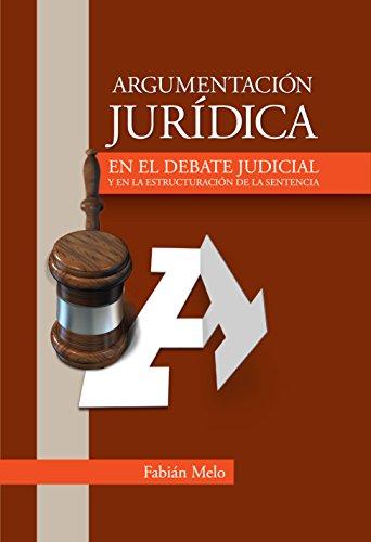 Descargar Libro Argumentación Jurídica En El Debate Judicial Y En La Estructuración De La Sentencia Fabian Melo
