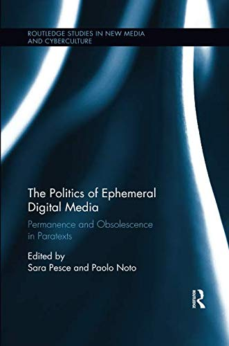 The Politics of Ephemeral Digital Media (Routledge Studies in New Media and Cyberculture)-cover