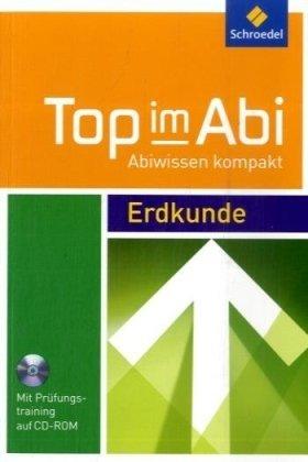 Top im Abi. Abiturhilfen: Top im Abi: Top im Abi. Erdkunde. Mit CD-ROM: Mit Wissen und Training