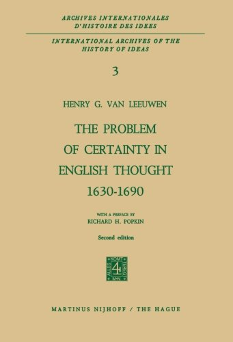 The Problem of Certainty in English Thought 1630-1690 (International Archives of the History of Ideas Archives internationales d'histoire des idées)