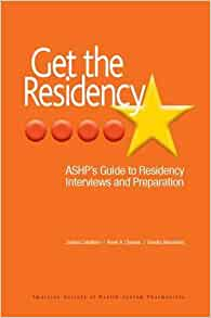 Get The Residency: ASHP's Guide to Residency Interviews and Preparation:  9781585283651: Medicine & Health Science Books @ Amazon.com
