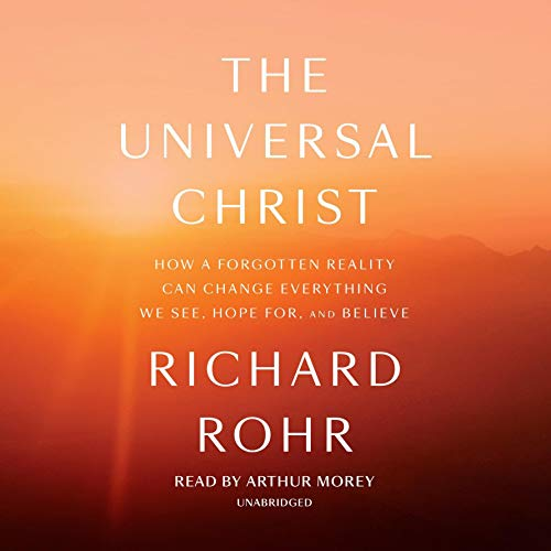 Pdf Christian Books The Universal Christ: How a Forgotten Reality Can Change Everything We See, Hope for, and Believe