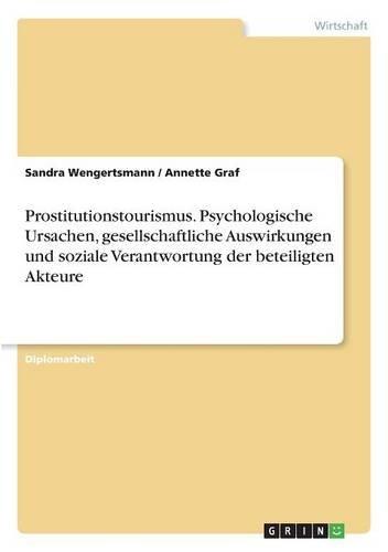 Prostitutionstourismus. Psychologische Ursachen, gesellschaftliche Auswirkungen und soziale Verantwortung der beteiligten Akteure  [Graf, Annette - Wengertsmann, Sandra] (Tapa Blanda)