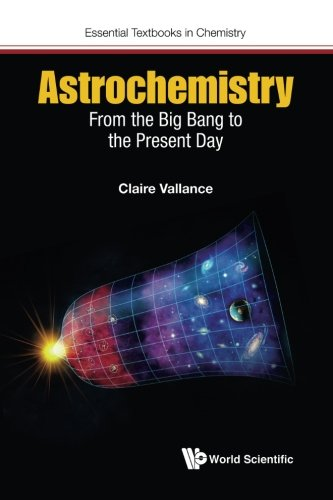 Astrochemistry: From the Big Bang to the Present Day (Essential Textbooks in Chemistry) por Claire Vallance