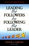 Leading the Followers by Following the Leader, Dennis L. Gorton and Tom Allen, 0875098924