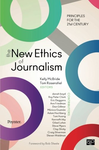 The New Ethics of Journalism: Principles for the 21st Century by CQ Press