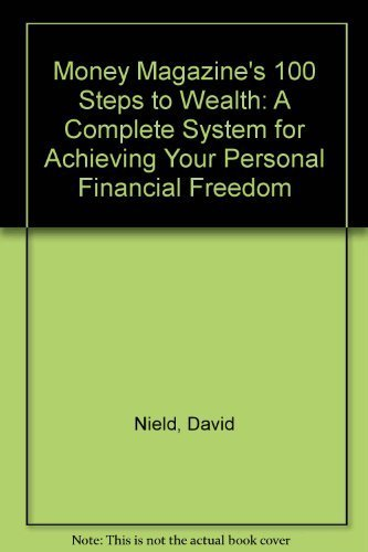 Money Magazine's 100 Steps to Wealth: A Complete System for Achieving Your Personal Financial Freedom